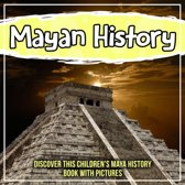 Mayan History: Discover This Children's Maya History Book With Pictures
