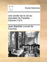 Une Anne de La Vie Du Chevalier de Faublas. ... Volume 2 of 4