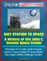 Way Station to Space: A History of the John C. Stennis Space Center - Mississippi Test Facility, Apollo Program, Saturn V, Space Shuttle STS Space Shuttle Main Engine (SSME), Challenger Accident