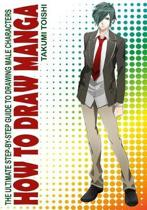 How to Draw Manga: The Ultimate Step-by Step Guide to Drawing Male Characters