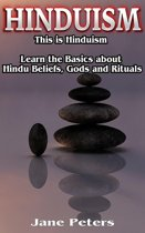 Hinduism: This is Hinduism – Learn the Basics about Hindu Beliefs, Gods and Rituals
