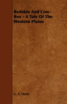 Redskin And Cow-Boy - A Tale Of The Western Plains