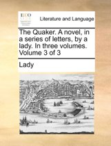 The Quaker. a Novel, in a Series of Letters, by a Lady. in Three Volumes. Volume 3 of 3
