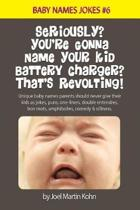 Seriously? You're Gonna Name Your Kid Battery Charger? That's Revolting!