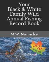 Your Black & White Family Wild Annual Fishing Record Book