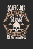 Scaffolder We the Willing Led by the Unknowing Are Doing the Impossible for the Ungrateful