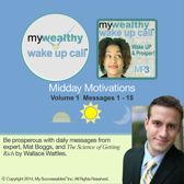 My Wealthy Wake UP Call ™: Midday Motivations: Volume 1