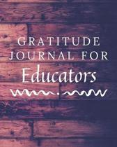 Gratitude Journal For Educators: Educators Gratitude Journal / Notebook / Diary for Birthday Gift or Christmas with Wood Theme