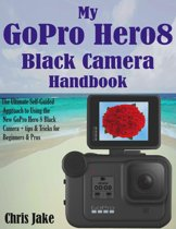 My GoPro Hero8 Black Camera Handbook