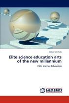 Elite Science Education Arts of the New Millennium