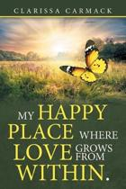 My Happy Place Where Love Grows from Within.