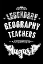 Legendary Geography Teachers are born in August: Blank Lined Geography Teacher Journal Notebooks Diary as Appreciation, Birthday, Welcome, Farewell, T