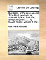 The Italian, or the Confessional of the Black Penitents. a Romance. by Ann Radcliffe, ... in Three Volumes. ... the Second Edition. Volume 1 of 3