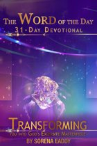 The Word of the Day: Transforming you into God's Exquisite Masterpiece 31 Day Devotional
