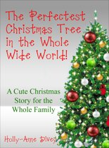 The Perfectest Christmas Tree in the Whole Wide World: A Cute Christmas Story for the Whole Family