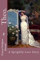 Theo. a Sprightly Love Story Frances Hodgson Burnett