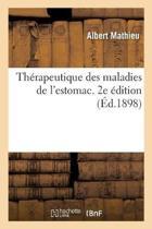 Th rapeutique Des Maladies de l'Estomac. 2e dition