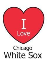 I Love Chicago White Sox