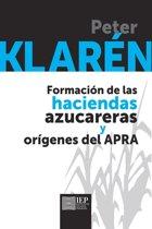 Formacion de las haciendas azucareras y orígenes el Apra