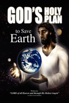 God's Holy Plan To Save Earth