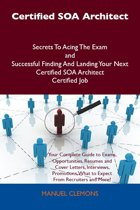 Certified SOA Architect Secrets To Acing The Exam and Successful Finding And Landing Your Next Certified SOA Architect Certified Job