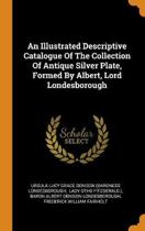 An Illustrated Descriptive Catalogue of the Collection of Antique Silver Plate, Formed by Albert, Lord Londesborough