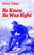 He Knew He Was Right (The Classic Unabridged Edition): A Psychological Novel from the prolific English novelist, known for Chronicles of Barsetshire, The Palliser Novels, The Warden, The Small House at Allington, Doctor Thorne and Can You Forgive Her