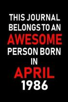 This Journal Belongs to an Awesome Person Born in April 1986