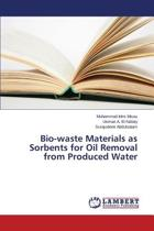 Bio-Waste Materials as Sorbents for Oil Removal from Produced Water