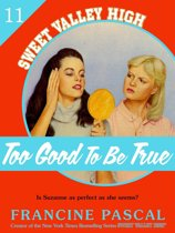 Too Good To Be True (Sweet Valley High #11)