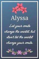 Alyssa Let your smile change the world, but don't let the world change your smile.