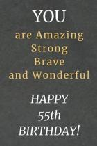 You are Amazing Strong Brave and Wonderful Happy 55th Birthday: 55th Birthday Gift / Journal / Notebook / Diary / Unique Greeting Card Alternative