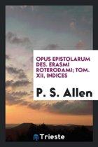 Opus Epistolarum Des Erasmi Roterdami