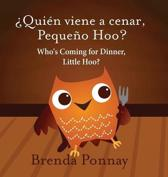 Who's Coming for Dinner, Little Hoo? / qui n Viene a Cenar, Peque o Hoo?