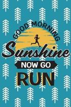 Good Morning Sunshine Now Go Run