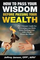 How to Pass Your Wisdom Before Passing Your Wealth