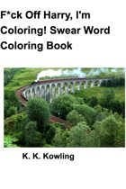 F*ck Off Harry, I'm Coloring! Swear Word Coloring Book