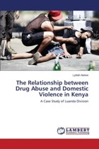 The Relationship Between Drug Abuse and Domestic Violence in Kenya