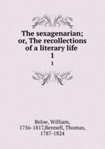 The Sexagenarian Or, the Recollections of a Literary Life Volume 1
