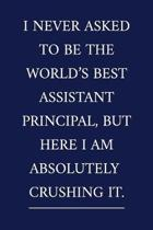 I Never Asked To Be The World's Best Assistant Principal, But Here I Am Absolutely CRUSHING IT.