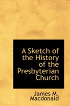 A Sketch of the History of the Presbyterian Church
