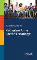 A Study Guide for Katherine Anne Porter's Holiday
