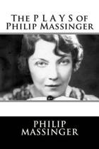 The P L A Y S of Philip Massinger