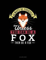 Always Be Yourself Unless You Can Be a Fox Then Be a Fox