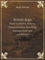 British Dogs Their Varieties, History, Characteristics, Breeding, Management and Exhibition