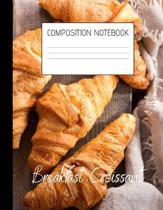 breakfast croissant Composition Notebook: Composition Croissant Ruled Paper Notebook to write in (8.5'' x 11'') 120 pages