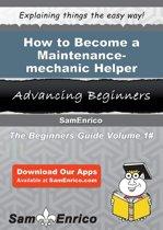 How to Become a Maintenance-mechanic Helper