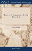 Essays on the Characteristics. by John Brown, M.a