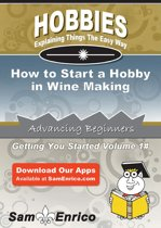 How to Start a Hobby in Wine Making