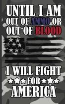 Until I Am Out of Ammo or Out of Blood I Will Fight for America